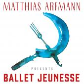 Album artwork for Matthias Arfmann presents Ballet Jeunesse