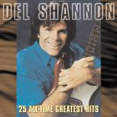 Album artwork for 25 ALL-TIME GREATEST HITS / Del Shannon