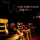 Album artwork for CELTIC FIDDLE FESTIVAL, PLAY ON