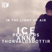 Album artwork for In The Light of Air - Ice Performs Anna Thorvaldsd