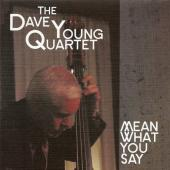 Album artwork for The Dave Young Quartet: Mean What You Say