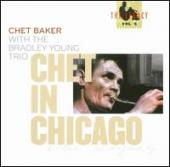 Album artwork for CHET BAKER - CHET IN CHICAGO WITH THE BRADLEY YOUN