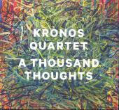 Album artwork for Kronos Quartet: A Thousand Thoughts