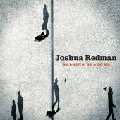 Album artwork for Joshua Redman: Walking Shadows