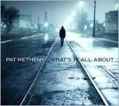 Album artwork for Pat Metheny: What's It All About