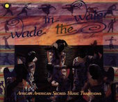 Album artwork for Wade in the Water: African American Sacred Traditi