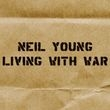 Album artwork for NEIL YOUNG - LIVING WITH WAR