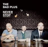 Album artwork for Bad Plus: Never Stop