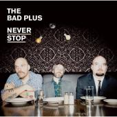 Album artwork for The Bad Plus: Never Stop (Deluxe)