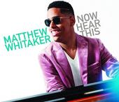 Album artwork for MATHEW WHITAKER NOW HEAR THIS