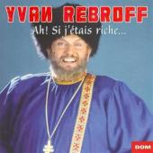 Album artwork for Yvan Rebroff Ah! Si j'etais riche ...