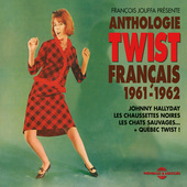 Album artwork for Anthologie du Twist Français 1961-1962 (+Québec