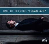 Album artwork for Bach to the Future / Olivier Latry, Organ of Notre
