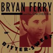 Album artwork for Bryan Ferry and his Orchestra - Bitter Sweet