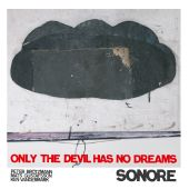Album artwork for SONORE: ONLY THE DEVIL HAS NO DREAMS