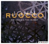Album artwork for John Ruocco: Am I Asking Too Much?