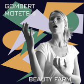 Album artwork for Gombert: Motets, Vol. 2 / Beauty Farm