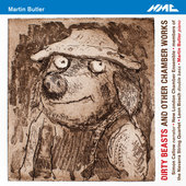 Album artwork for Martin Butler: Dirty Beasts & Other Chamber Works