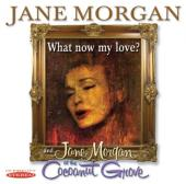 Album artwork for What Now My Love? & Jane Morgan at the Cocoanut Gr