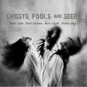 Album artwork for Ghosts, Fools & Seers