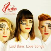 Album artwork for Laid Bare: Love Songs / Juice Vocal Ensemble
