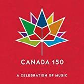 Album artwork for Canada 150 - A Celebration of Music