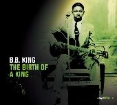 Album artwork for B.B. King: The Birth of a King