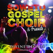 Album artwork for Soweto Gospel Choir & Friends: Divine Decade