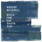 Album artwork for BELLS FOR THE SOUTH SIDE / Roscoe Mitchell