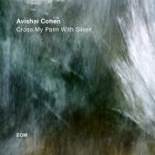 Album artwork for CROSS MY PALM WITH SILVER / Avishai Cohen