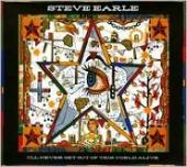 Album artwork for Steve Earle: I'LL NEVER GET OUT OF THIS