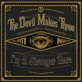 Album artwork for THE DEVIL MAKES THREE: I'M A STRANGER HERE