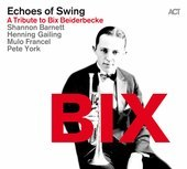 Album artwork for Echoes of Swing: A Tribute to Bix Beiderbecke