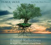 Album artwork for Eternal Reflections / Choral Music of Robert Pater
