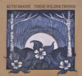 Album artwork for Ruth Moody: These Wilder Things