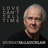 Album artwork for Murray McLauchlan - Love Can't Tell Time