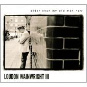 Album artwork for Loudon Wainwright III: Older Than My Old man Now