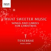 Album artwork for Tenebrae: What Sweeter Music, Songs and Carols fo