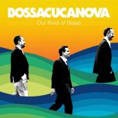 Album artwork for Bossa Cuca Nova: Our Kind Of Bossa