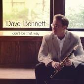Album artwork for Dave Bennett - Don't Be That Way
