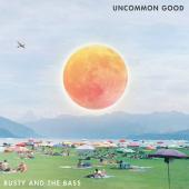 Album artwork for Busty and the Bass: Uncommon Good