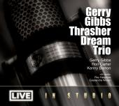 Album artwork for Gerry Gibbs Thrasher Dream Trio / Live in Studio