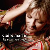 Album artwork for Claire Martin: HE NEVER MENTIONED LOVE