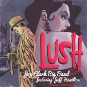 Album artwork for Lush / Joe Clarke Big Band