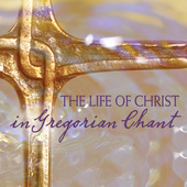 Album artwork for The Life of Christ in Gergorian chant