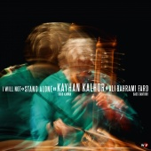 Album artwork for Kayhan Kalhor: I Will Not Stand Alone