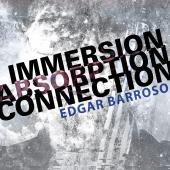 Album artwork for Edgar Barroso: Immersion, Absorption, Connection