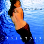 Album artwork for Cassandra Wilson: New Moon Daughter