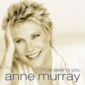 Album artwork for Anne Murray: I'LL BE SEEING YOU
