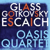 Album artwork for OASIS QUARTET PLAYS GLASS, GOTKOVSKY, ESCAICH